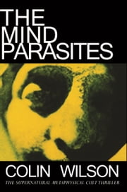 The Mind Parasites ebook by Colin Wilson,Gary Lachman