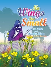 No Wings Too Small ebook by Kara Belle Bleau; Heather Bleau