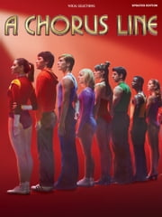 A Chorus Line - Updated Edition (Songbook) - Vocal Selections ebook by Edward Kleban,Marvin Hamlisch
