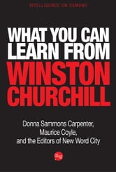 What You Can Learn from Winston Churchill ebook by Donna Sammons Carpenter, Maurice Coyle, and the Editors of New Word City