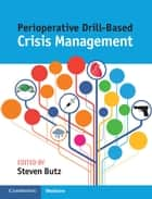 Perioperative Drill-Based Crisis Management ebook by Steven Butz