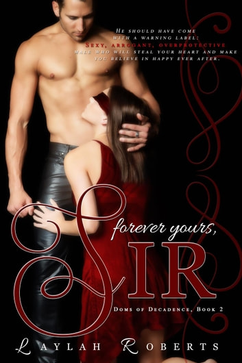 Forever Yours, Sir - Doms of Decadence, #2 ebook by Laylah Roberts
