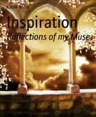 Inspiration - Reflections of my Muse ebook by Koyel Mitra