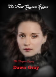The Vampire Legacy; The New Queen Rises ebook by Dawn Gray