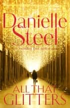 All That Glitters ebook by Danielle Steel