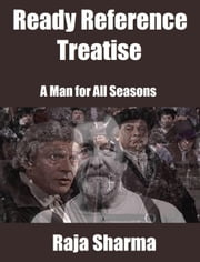 Ready Reference Treatise: A Man for All Seasons ebook by Raja Sharma