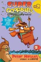Super Goofballs, Book 2: Goofballs in Paradise ebook by Peter Hannan, Peter Hannan