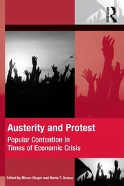Austerity and Protest - Popular Contention in Times of Economic Crisis ebook by Marco Giugni,Maria Grasso