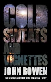 Cold Sweats and Vignettes ebook by John Bowen