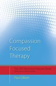 Compassion Focused Therapy - Distinctive Features ebook by Paul Gilbert