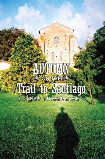Autumn on the Trail to Santiago ebook by James Timberlake