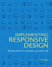 Implementing Responsive Design - Building sites for an anywhere, everywhere web ebook by Tim Kadlec