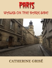 Paris : Walks on the Dark Side ebook by Catherine Grise