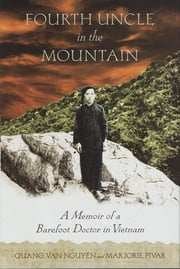 Fourth Uncle in the Mountain - A Memoir of a Barefoot Doctor in Vietnam ebook by Marjorie Pivar,Quang Van Nguyen