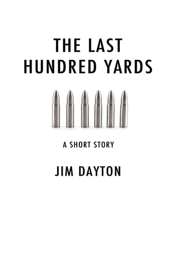 The Last Hundred Yards ebook by Jim Dayton