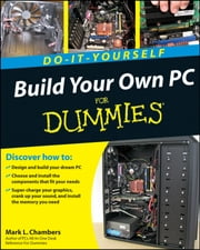 Build Your Own PC Do-It-Yourself For Dummies ebook by Mark L. Chambers