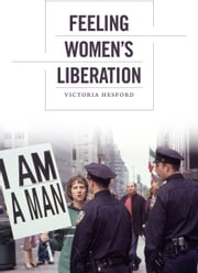 Feeling Women's Liberation ebook by Victoria Hesford