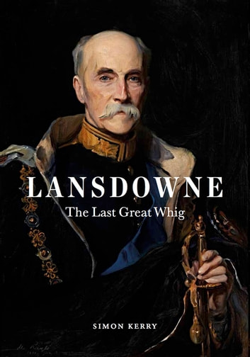Lansdowne - The Last Great Whig ebook by Simon Kerry