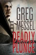 Deadly Plunge ebook by Greg Messel
