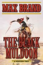 The Black Muldoon - A Western Trio ebook by