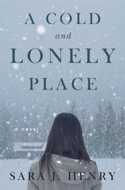 A Cold and Lonely Place - A Novel ebook by Sara J. Henry