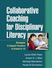 Collaborative Coaching for Disciplinary Literacy: Strategies to Support Teachers in Grades 6-12 ebook by Elish-Piper, Laurie