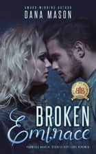 Broken Embrace, Embrace Series 3 - Embrace Series, #3 ebook by Dana Mason