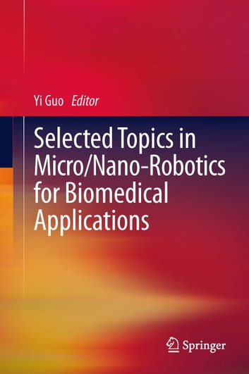 Selected Topics in Micro/Nano-robotics for Biomedical Applications ebook by