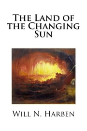The Land of the Changing Sun ebook by Will N. Harben