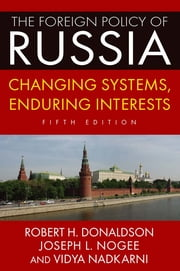 The Foreign Policy of Russia - Changing Systems, Enduring Interests, 2014 ebook by Robert H Donaldson,Joseph L Nogee
