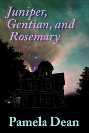 Juniper, Gentian, and Rosemary ebook by Pamela Dean