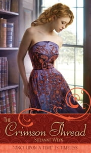 "The Crimson Thread - A Retelling of ""Rumpelstiltskin"" ebook by Suzanne Weyn,Mahlon F. Craft"