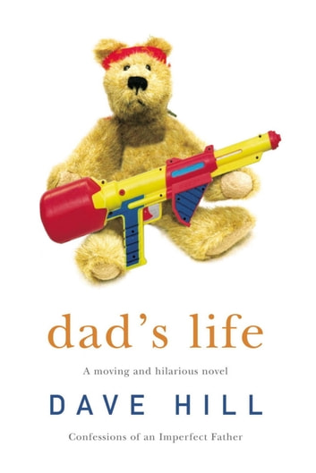 Dad's Life - A novel about parenthood that will make you laugh and cry ebook by Dave Hill