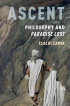 Ascent - Philosophy and Paradise Lost ebook by Tzachi Zamir