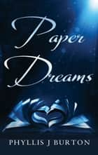 Paper Dreams ebook by Phyllis J. Burton