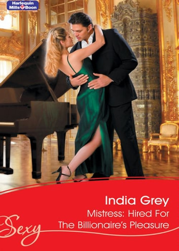 Mistress - Hired For The Billionaire's Pleasure ebook by India Grey