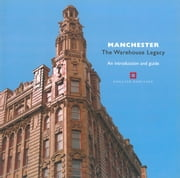 Manchester: The warehouse legacy - An introduction and guide ebook by Simon Taylor ,Malcolm Cooper,P S  Barnwell
