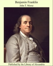 Benjamin Franklin ebook by John T. Morse