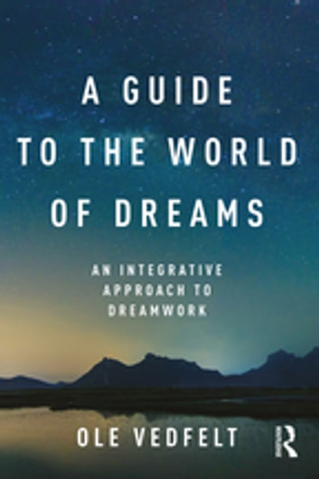 A Guide to the World of Dreams - An Integrative Approach to Dreamwork ebook by Ole Vedfelt