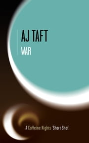 WAR – What Was It Good For? - Caffeine Nights Short Shots, #6 ebook by AJ Taft