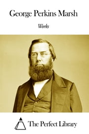 Works of George Perkins Marsh ebook by George Perkins Marsh