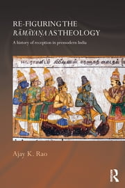 Re-figuring the Ramayana as Theology - A History of Reception in Premodern India ebook by Ajay K. Rao