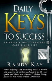 Daily Keys to Success: Essentials for a Thriving Career and Life ebook by Randy Kay