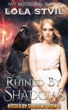 Ruined By Shadows - Kissed By Shadows, #5 ebook by Lola StVil