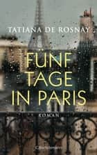 Fünf Tage in Paris - Roman ebook by Tatiana de Rosnay, Nathalie Lemmens