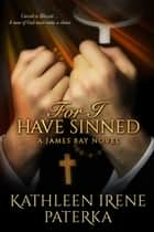 For I Have Sinned ebook by Kathleen Irene Paterka