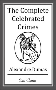 The Complete Celebrated Crimes ebook by Alexandre Dumas