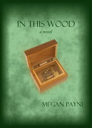 In This Wood: a novel ebook by Megan Payne