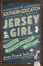 The Southern Education of a Jersey Girl ebook by Jaime Primak Sullivan,Eve Adamson