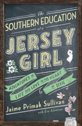 The Southern Education of a Jersey Girl - Adventures in Life and Love in the Heart of Dixie ebook by Jaime Primak Sullivan